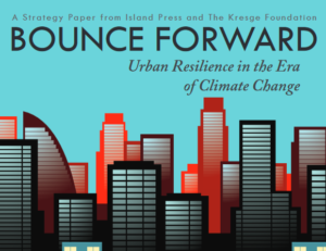 Bounce Forward: Urban Resilience in the Era of Climate